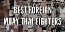 Best Foreign Muay Thai Fighters (Non-Thai)